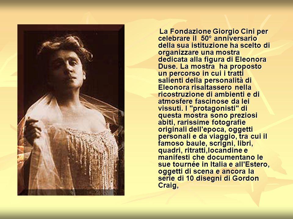 La Fondazione Giorgio Cini per celebrare il 50° anniversario della sua istituzione ha scelto di organizzare una mostra dedicata alla figura di Eleonora Duse.