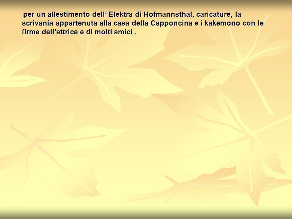 per un allestimento dell' Elektra di Hofmannsthal, caricature, la scrivania appartenuta alla casa della Capponcina e i kakemono con le firme dell attrice e di molti amici .