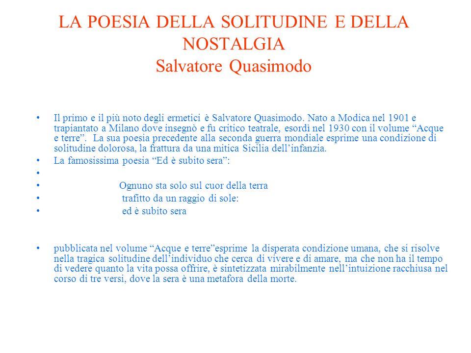 LA POESIA DELLA SOLITUDINE E DELLA NOSTALGIA Salvatore Quasimodo