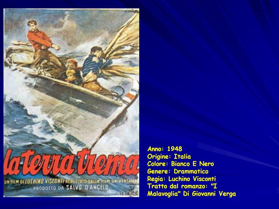 Anno: 1948 Origine: Italia Colore: Bianco E Nero Genere: Drammatico Regia: Luchino Visconti Tratto dal romanzo: I Malavoglia Di Giovanni Verga