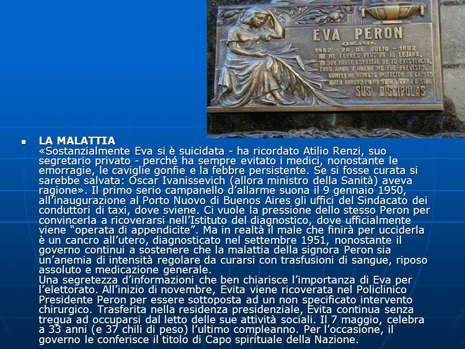 LA MALATTIA «Sostanzialmente Eva si è suicidata - ha ricordato Atilio Renzi, suo segretario privato - perché ha sempre evitato i medici, nonostante le emorragie, le caviglie gonfie e la febbre persistente.
