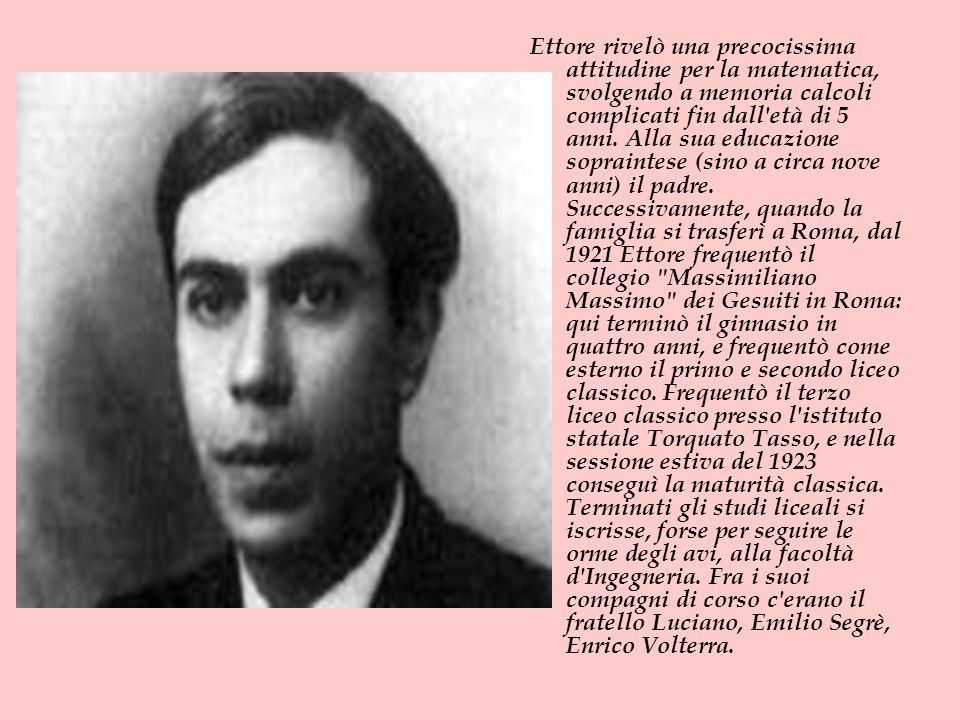 Ettore rivelò una precocissima attitudine per la matematica, svolgendo a memoria calcoli complicati fin dall età di 5 anni.