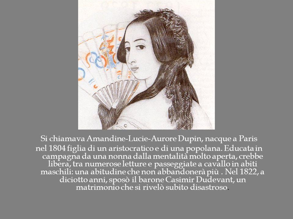 Si chiamava Amandine-Lucie-Aurore Dupin, nacque a Paris