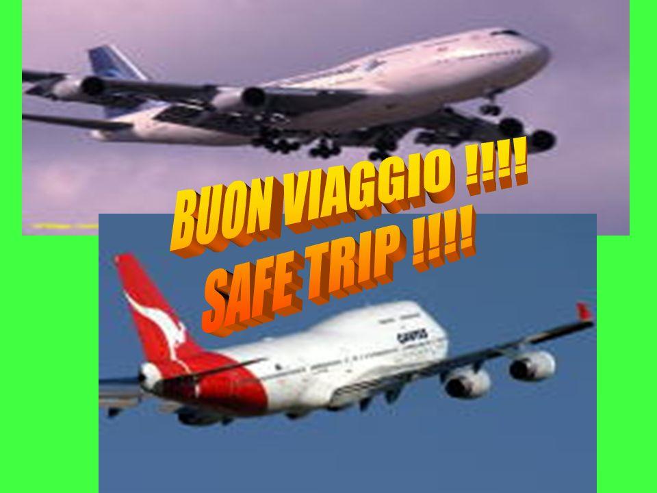 BUON VIAGGIO !!!! SAFE TRIP !!!!