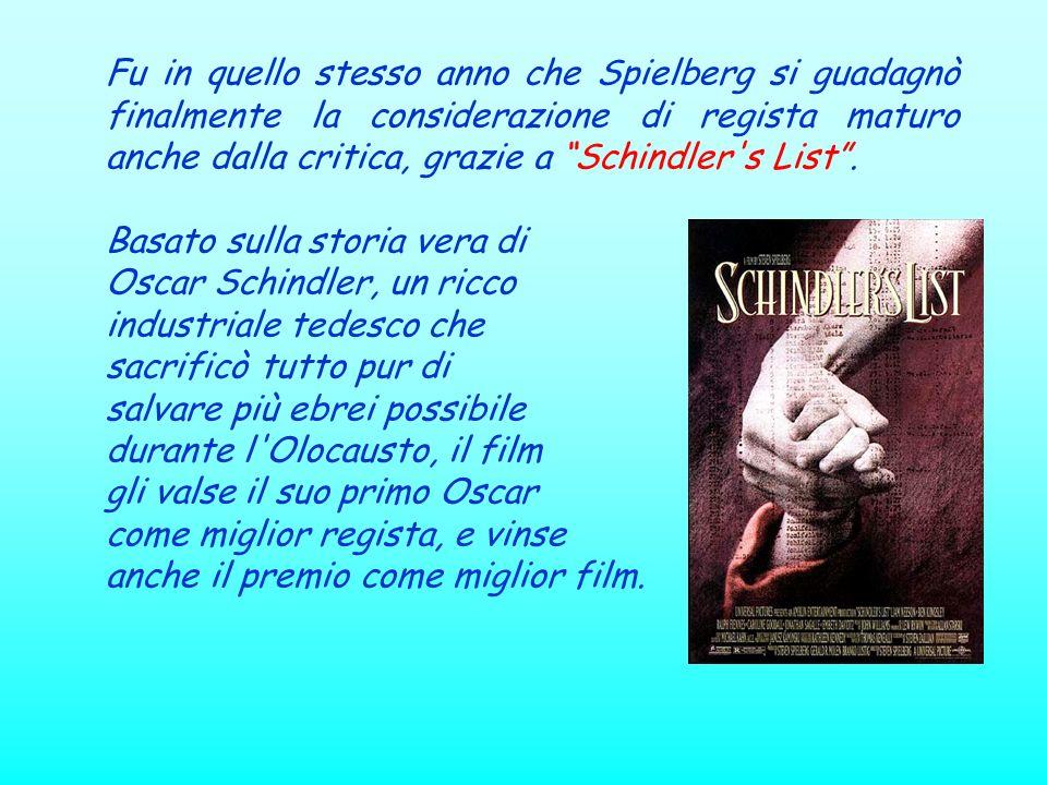 Fu in quello stesso anno che Spielberg si guadagnò finalmente la considerazione di regista maturo anche dalla critica, grazie a Schindler s List .