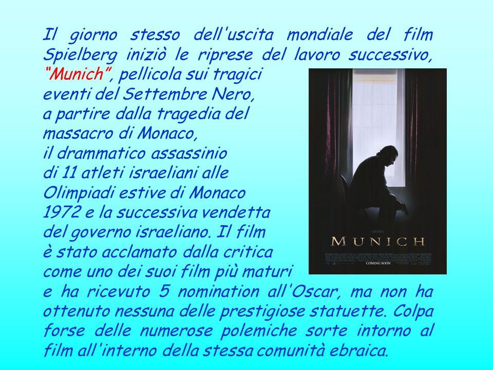 Il giorno stesso dell uscita mondiale del film Spielberg iniziò le riprese del lavoro successivo, Munich , pellicola sui tragici