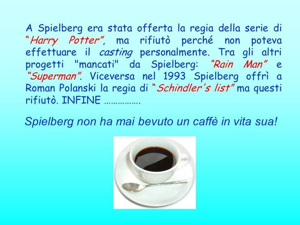 Spielberg non ha mai bevuto un caffè in vita sua!