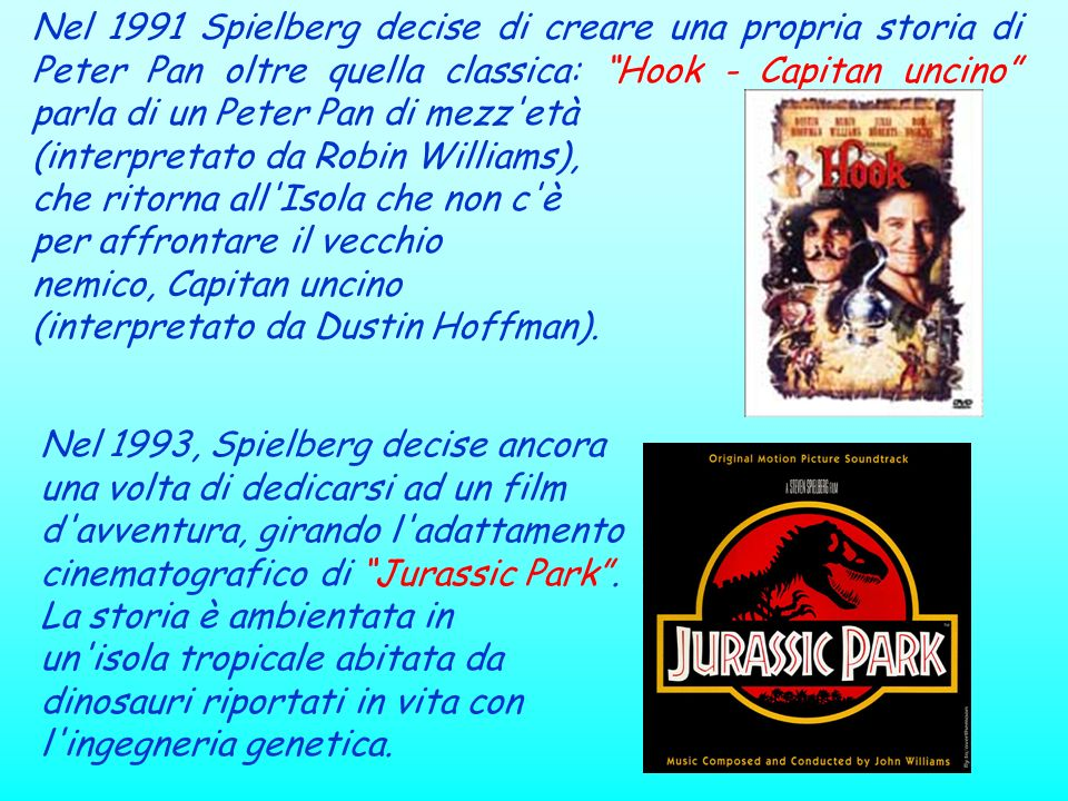 Nel 1991 Spielberg decise di creare una propria storia di Peter Pan oltre quella classica: Hook - Capitan uncino parla di un Peter Pan di mezz età