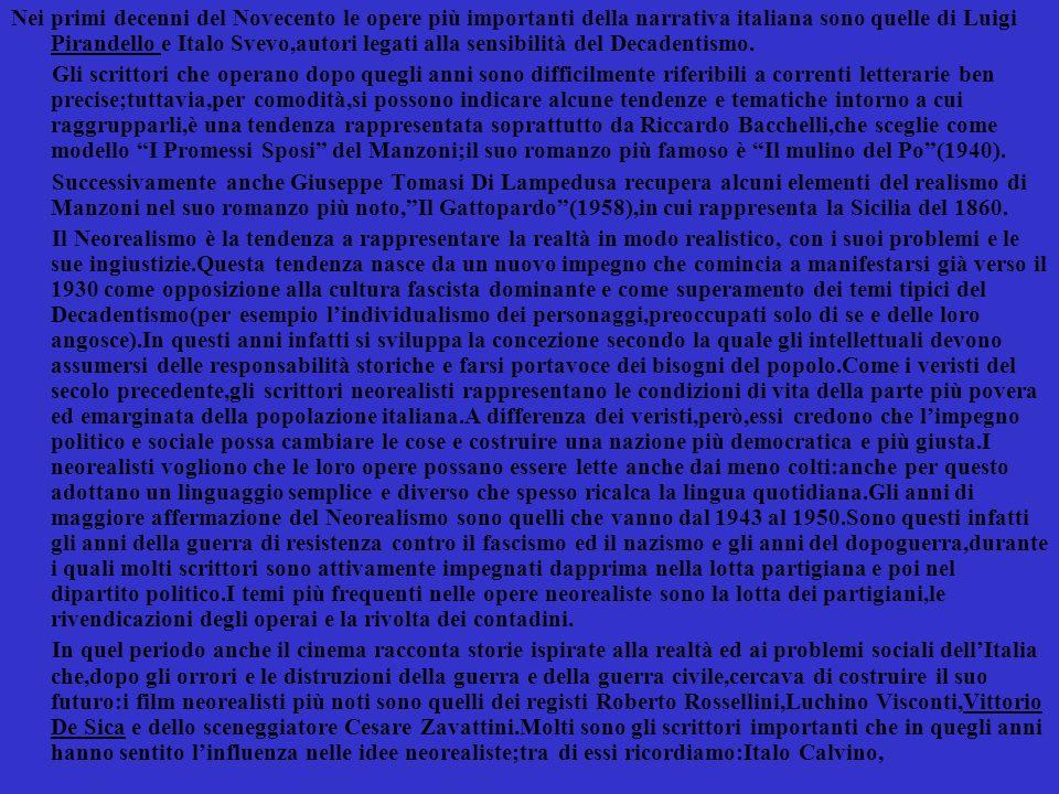 Nei primi decenni del Novecento le opere più importanti della narrativa italiana sono quelle di Luigi Pirandello e Italo Svevo,autori legati alla sensibilità del Decadentismo.