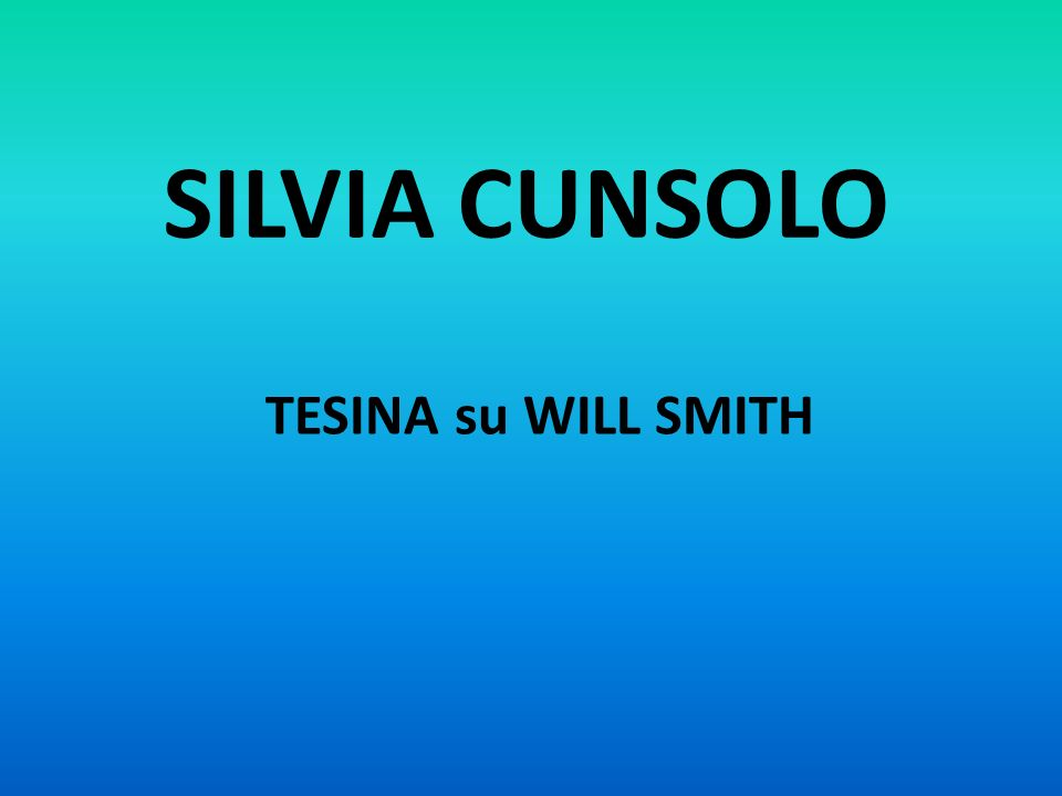 SILVIA CUNSOLO TESINA su WILL SMITH