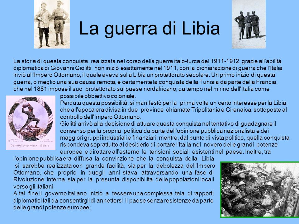 La guerra di Libia La storia di questa conquista, realizzata nel corso della guerra italo-turca del 1911-1912, grazie all'abilità.