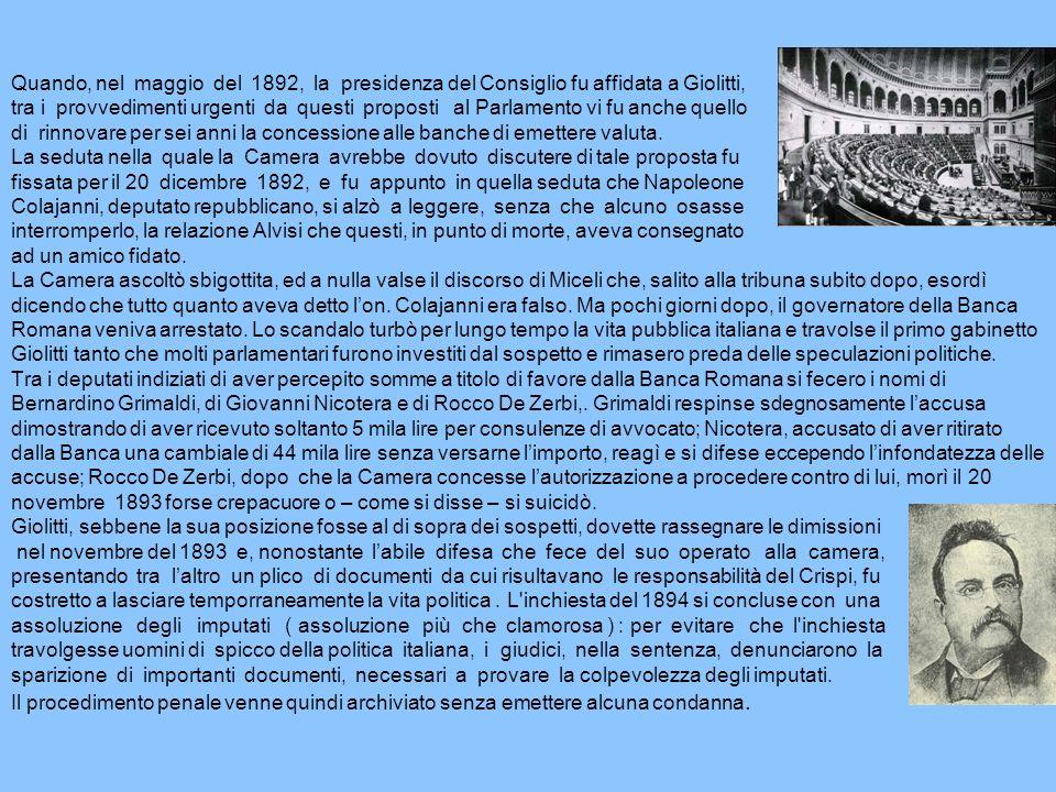 Quando, nel maggio del 1892, la presidenza del Consiglio fu affidata a Giolitti, tra i provvedimenti urgenti da questi proposti al Parlamento vi fu anche quello di rinnovare per sei anni la concessione alle banche di emettere valuta.