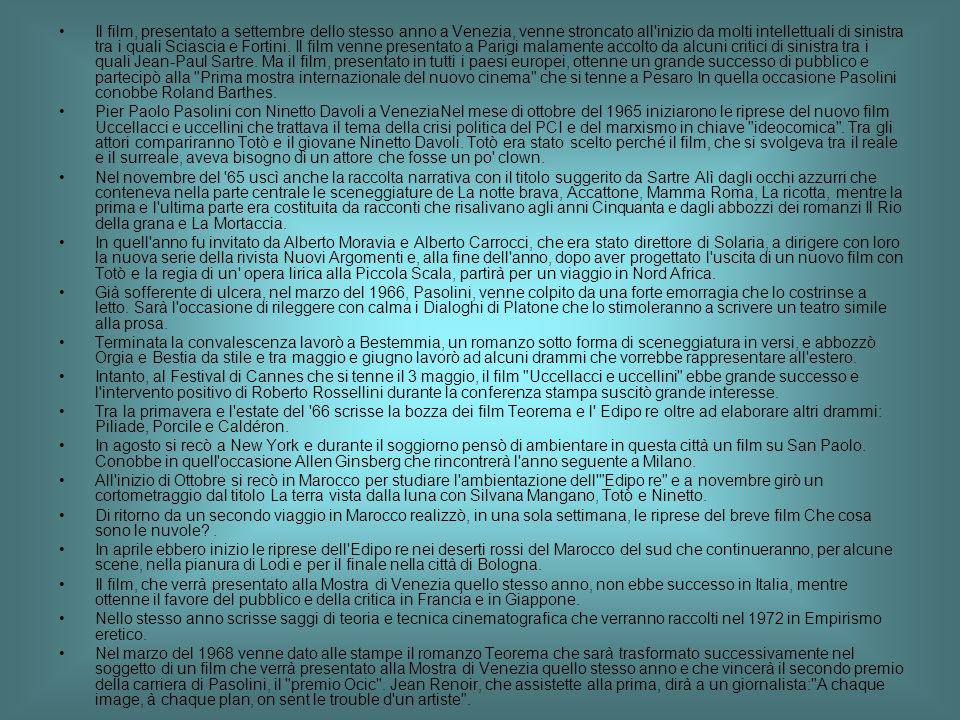 Il film, presentato a settembre dello stesso anno a Venezia, venne stroncato all inizio da molti intellettuali di sinistra tra i quali Sciascia e Fortini. Il film venne presentato a Parigi malamente accolto da alcuni critici di sinistra tra i quali Jean-Paul Sartre. Ma il film, presentato in tutti i paesi europei, ottenne un grande successo di pubblico e partecipò alla Prima mostra internazionale del nuovo cinema che si tenne a Pesaro In quella occasione Pasolini conobbe Roland Barthes.