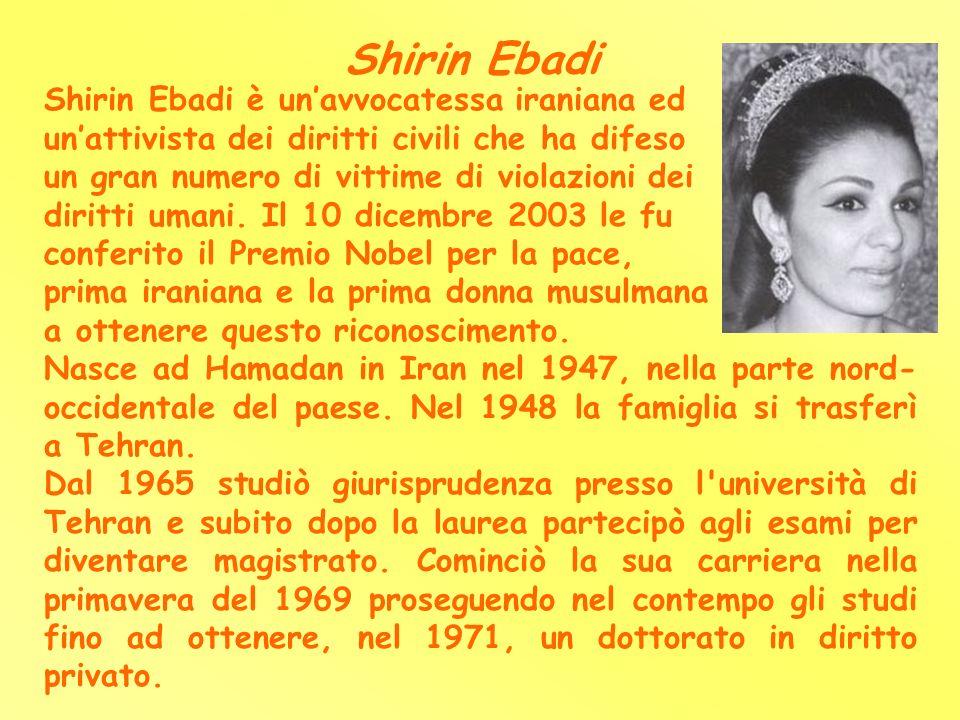 Shirin Ebadi Shirin Ebadi è un'avvocatessa iraniana ed