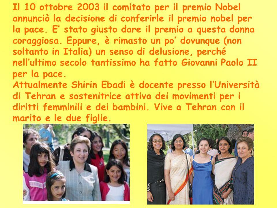 Il 10 ottobre 2003 il comitato per il premio Nobel annunciò la decisione di conferirle il premio nobel per la pace. E' stato giusto dare il premio a questa donna coraggiosa. Eppure, è rimasto un po' dovunque (non soltanto in Italia) un senso di delusione, perché nell'ultimo secolo tantissimo ha fatto Giovanni Paolo II per la pace.
