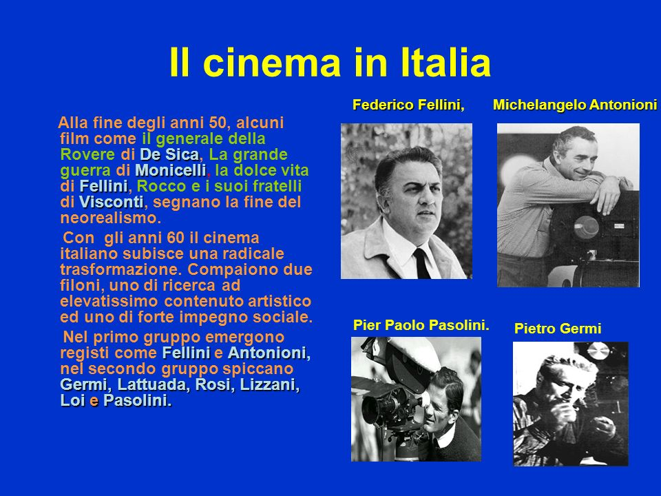 Il cinema in Italia Federico Fellini, Michelangelo Antonioni.