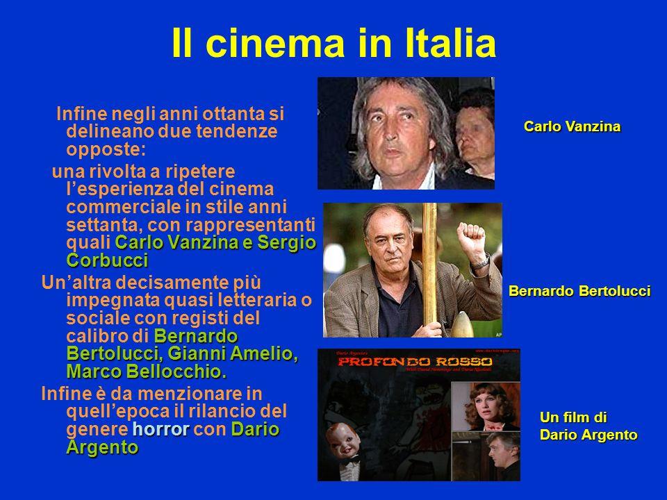 Il cinema in Italia Infine negli anni ottanta si delineano due tendenze opposte: