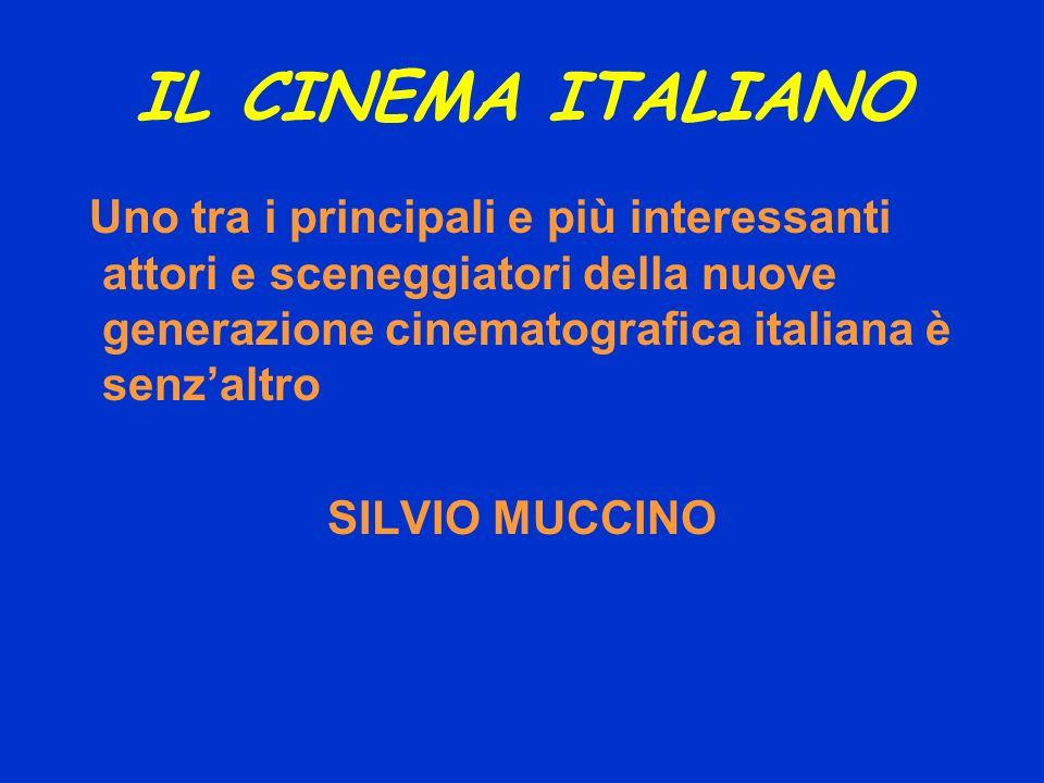 IL CINEMA ITALIANO Uno tra i principali e più interessanti attori e sceneggiatori della nuove generazione cinematografica italiana è senz'altro.