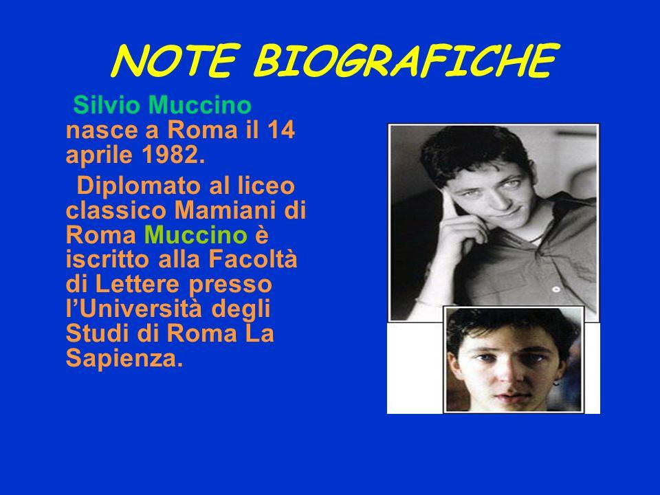 NOTE BIOGRAFICHE Silvio Muccino nasce a Roma il 14 aprile 1982.