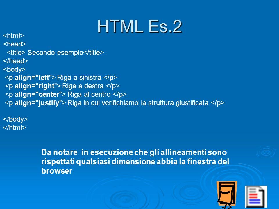 HTML Es.2 <html> <head> <title> Secondo esempio</title> </head> <body> <p align= left > Riga a sinistra </p>
