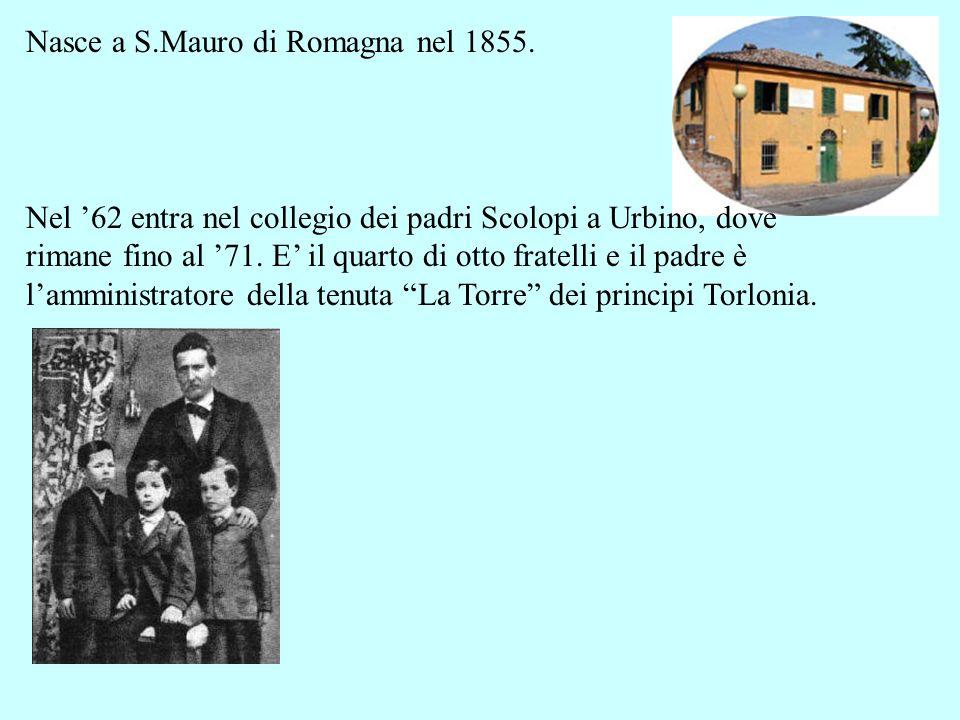 Nasce a S.Mauro di Romagna nel 1855.