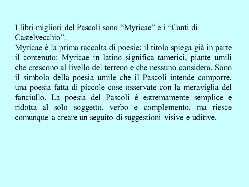 I libri migliori del Pascoli sono Myricae e i Canti di Castelvecchio .