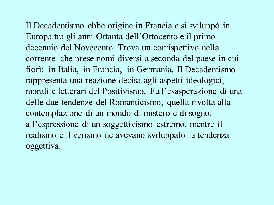 Il Decadentismo ebbe origine in Francia e si sviluppò in Europa tra gli anni Ottanta dell'Ottocento e il primo decennio del Novecento.