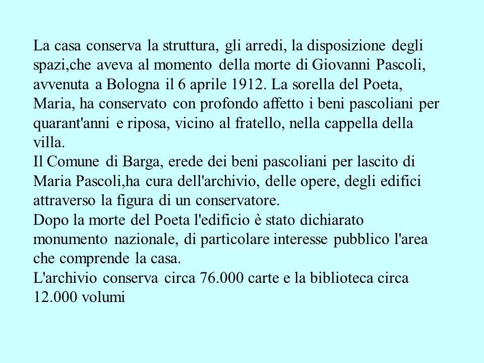 La casa conserva la struttura, gli arredi, la disposizione degli spazi,che aveva al momento della morte di Giovanni Pascoli, avvenuta a Bologna il 6 aprile 1912.