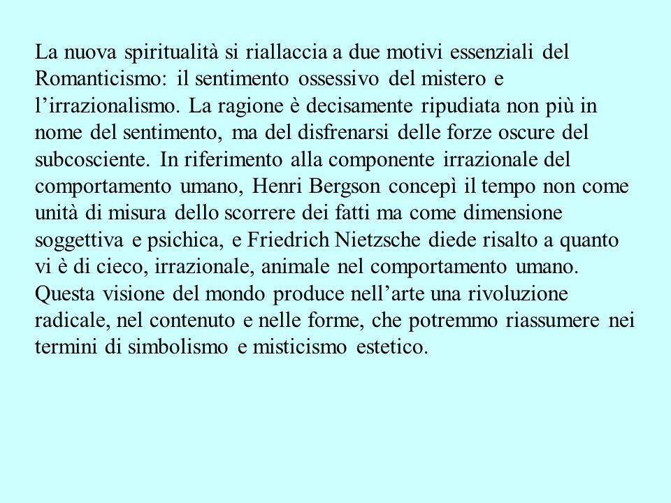 La nuova spiritualità si riallaccia a due motivi essenziali del Romanticismo: il sentimento ossessivo del mistero e l'irrazionalismo.