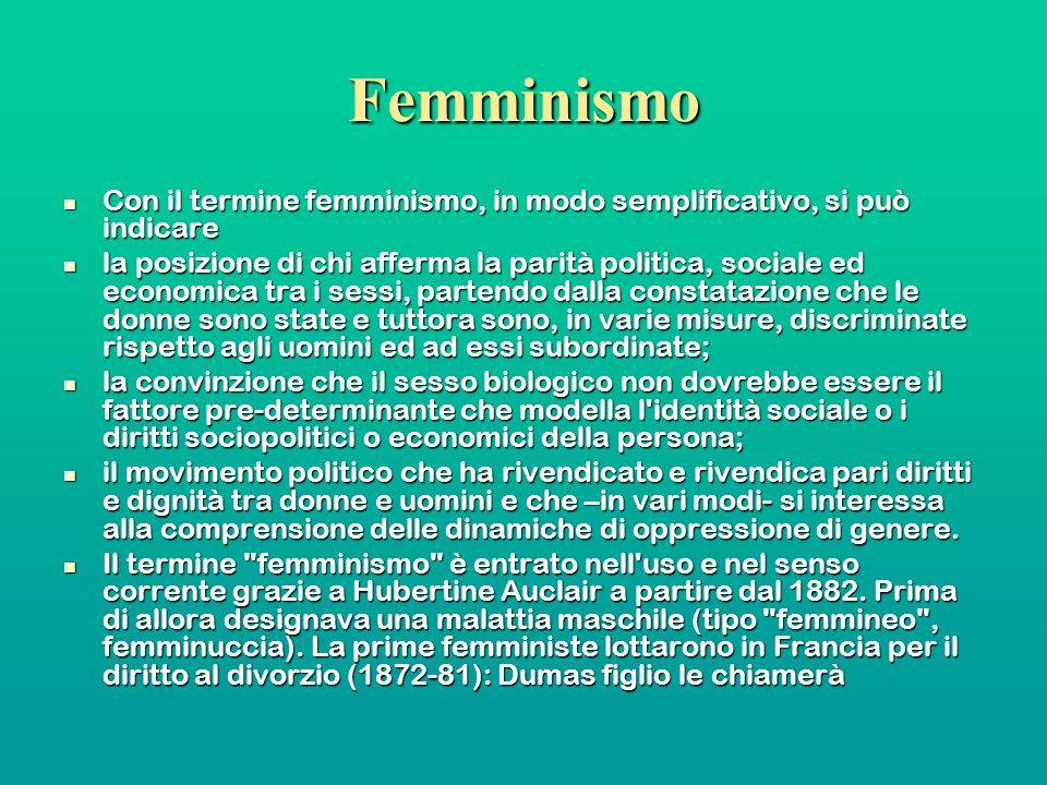 Femminismo Con il termine femminismo, in modo semplificativo, si può indicare.