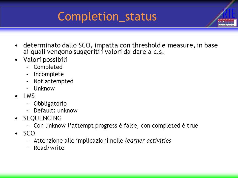 Completion_status determinato dallo SCO, impatta con threshold e measure, in base ai quali vengono suggeriti i valori da dare a c.s.