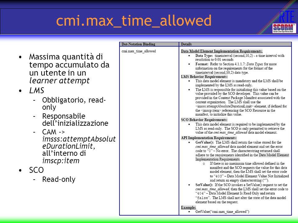cmi.max_time_allowed Massima quantità di tempo accumulato da un utente in un learner attempt. LMS.
