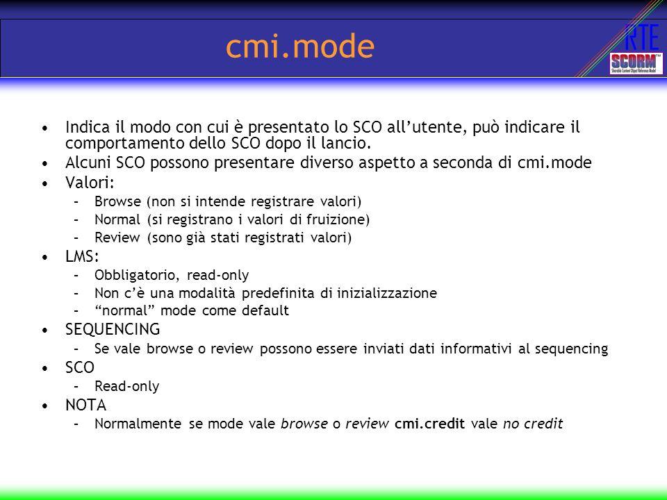 cmi.mode Indica il modo con cui è presentato lo SCO all'utente, può indicare il comportamento dello SCO dopo il lancio.