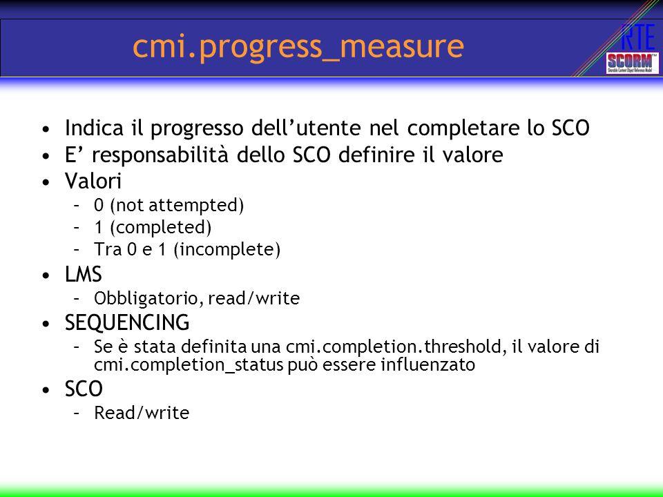 cmi.progress_measure Indica il progresso dell'utente nel completare lo SCO. E' responsabilità dello SCO definire il valore.