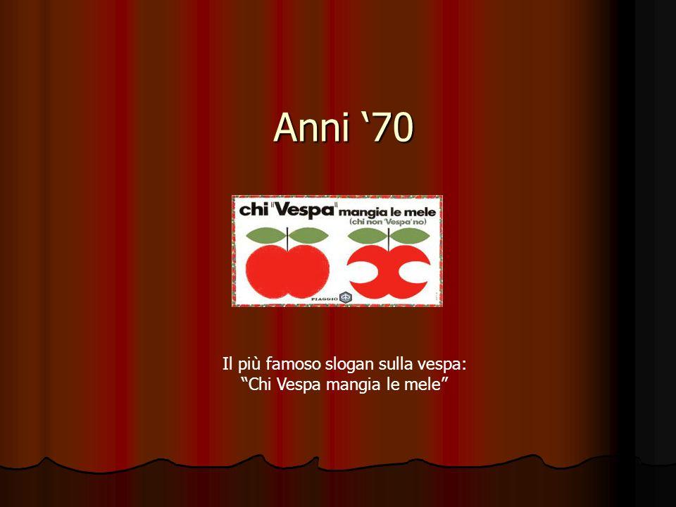 Anni '70 Il più famoso slogan sulla vespa: Chi Vespa mangia le mele