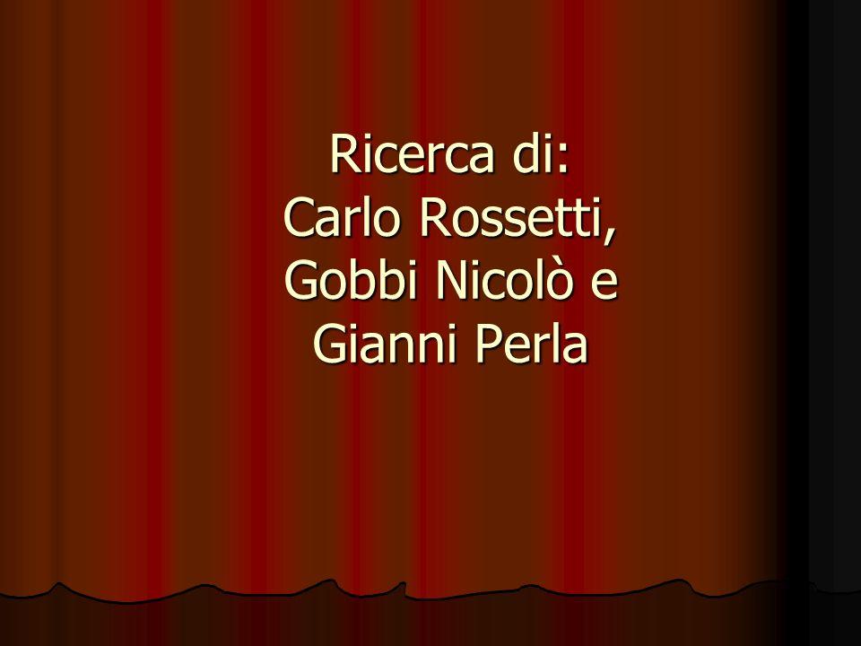 Ricerca di: Carlo Rossetti, Gobbi Nicolò e Gianni Perla