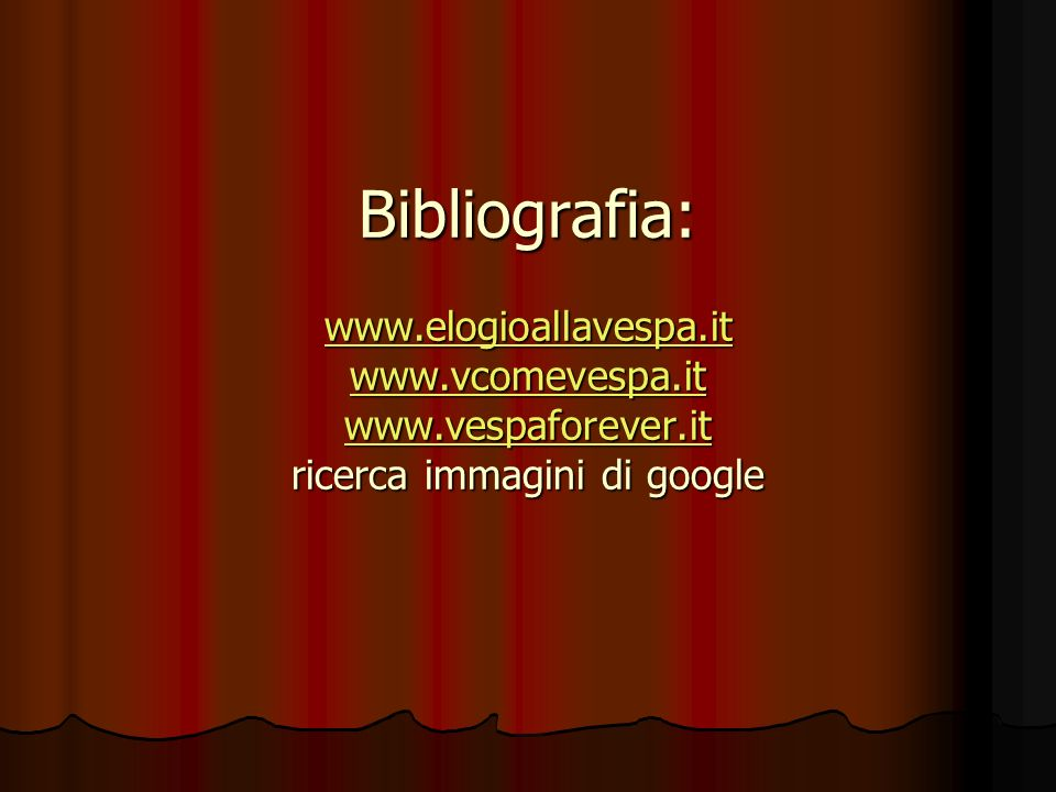 Bibliografia: www. elogioallavespa. it www. vcomevespa. it www