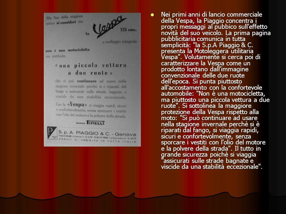 Nei primi anni di lancio commerciale della Vespa, la Piaggio concentra i propri messaggi al pubbico sull effetto novità del suo veicolo.