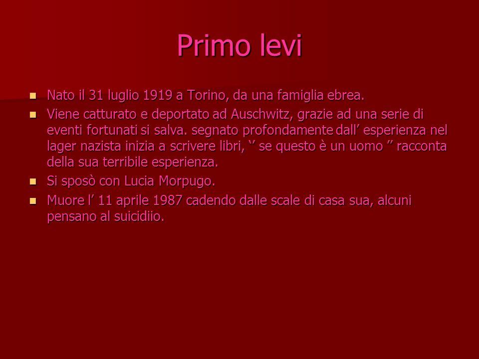 Primo levi Nato il 31 luglio 1919 a Torino, da una famiglia ebrea.