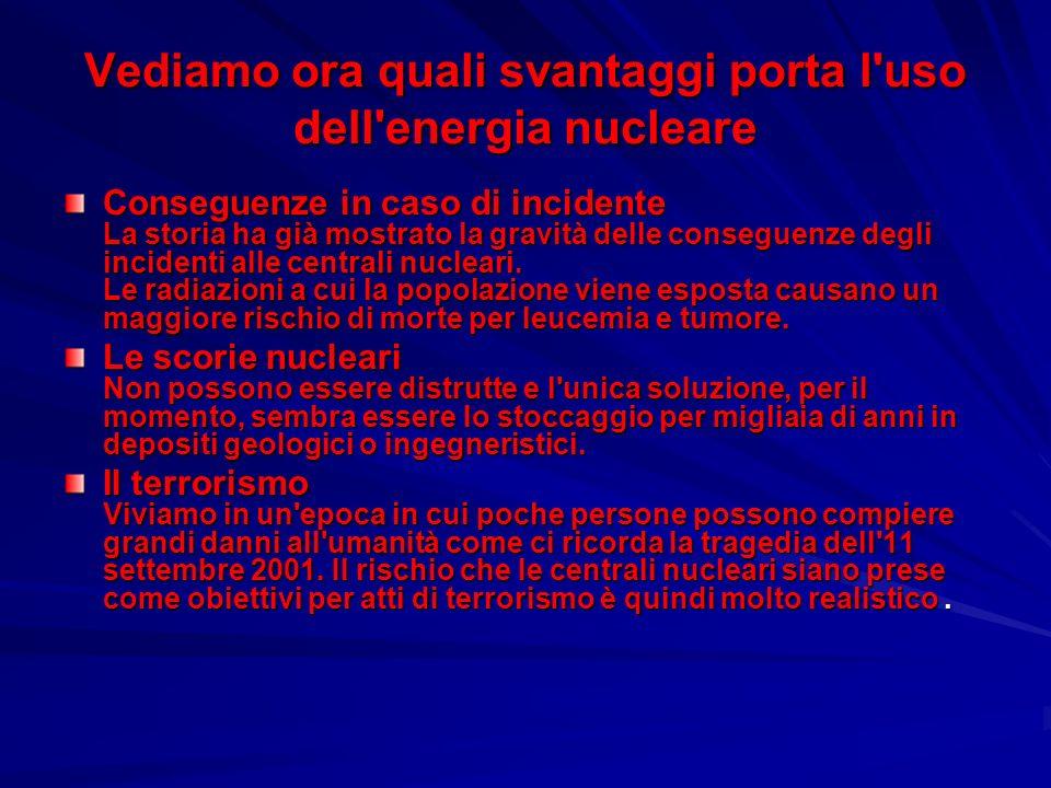 Vediamo ora quali svantaggi porta l uso dell energia nucleare