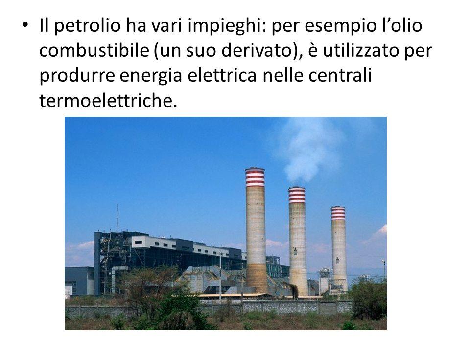 Il petrolio ha vari impieghi: per esempio l'olio combustibile (un suo derivato), è utilizzato per produrre energia elettrica nelle centrali termoelettriche.
