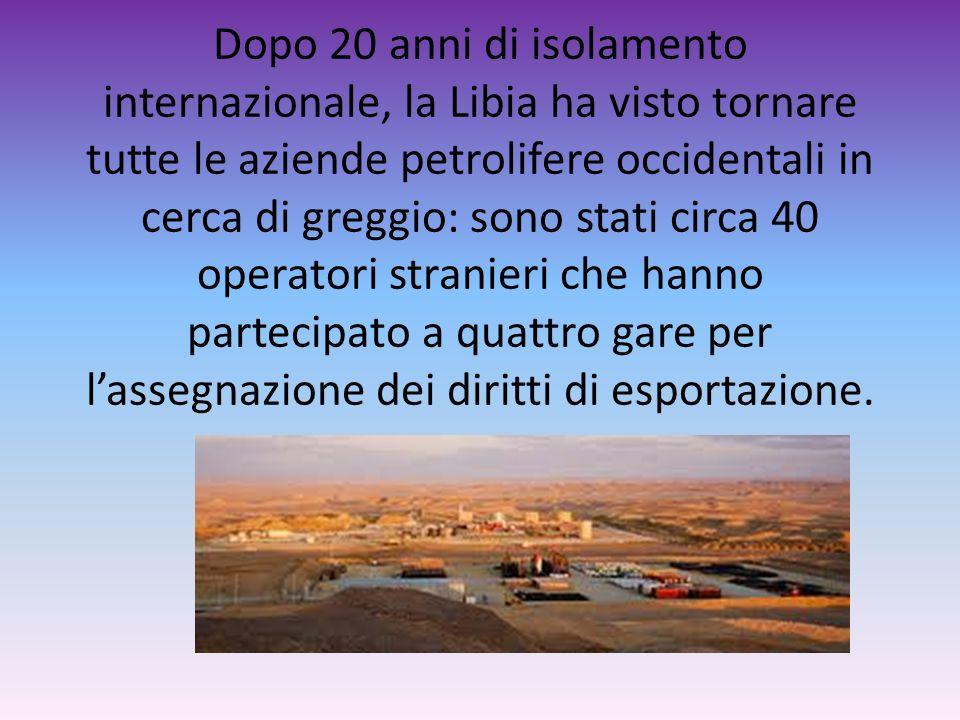 Dopo 20 anni di isolamento internazionale, la Libia ha visto tornare tutte le aziende petrolifere occidentali in cerca di greggio: sono stati circa 40 operatori stranieri che hanno partecipato a quattro gare per l'assegnazione dei diritti di esportazione.