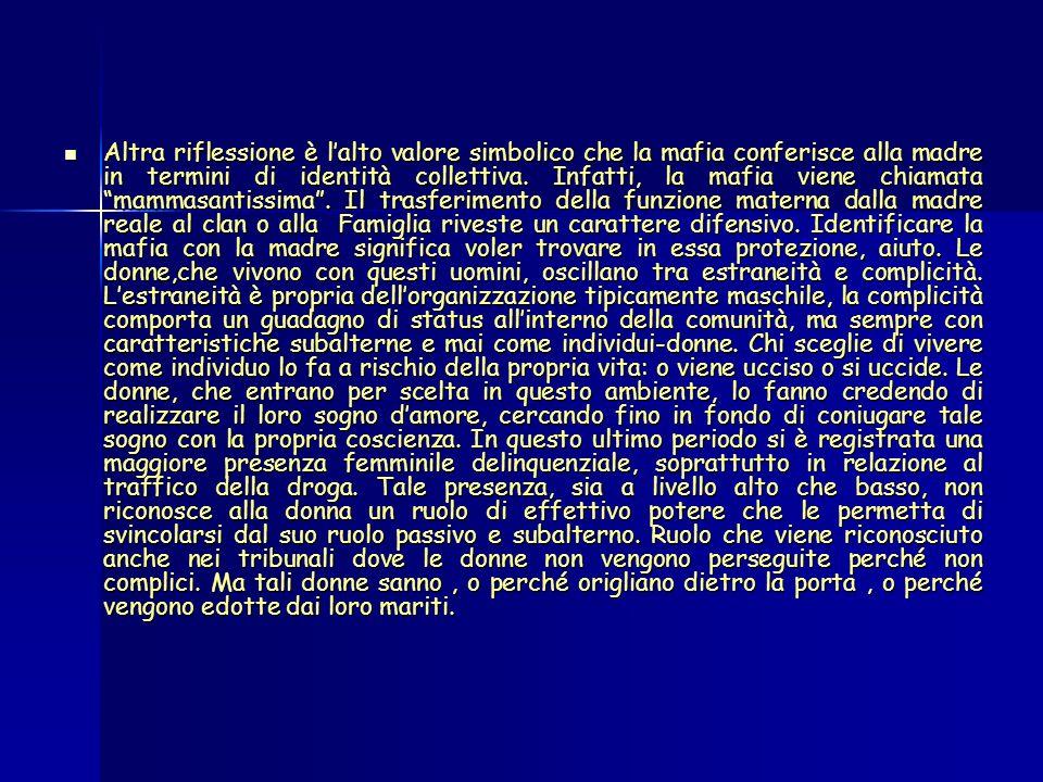 Altra riflessione è l'alto valore simbolico che la mafia conferisce alla madre in termini di identità collettiva.