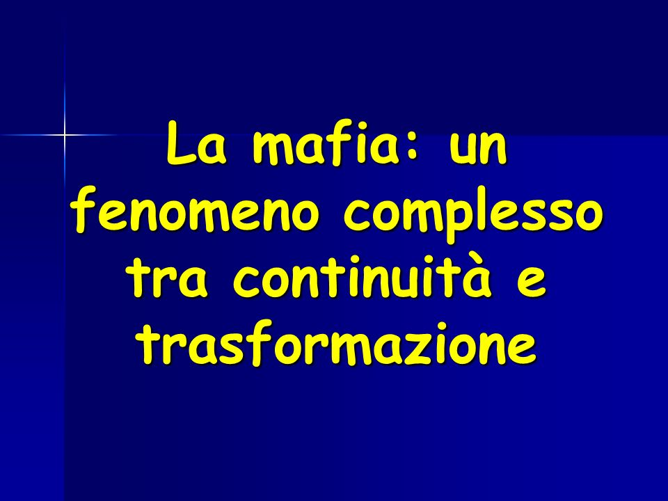La mafia: un fenomeno complesso tra continuità e trasformazione
