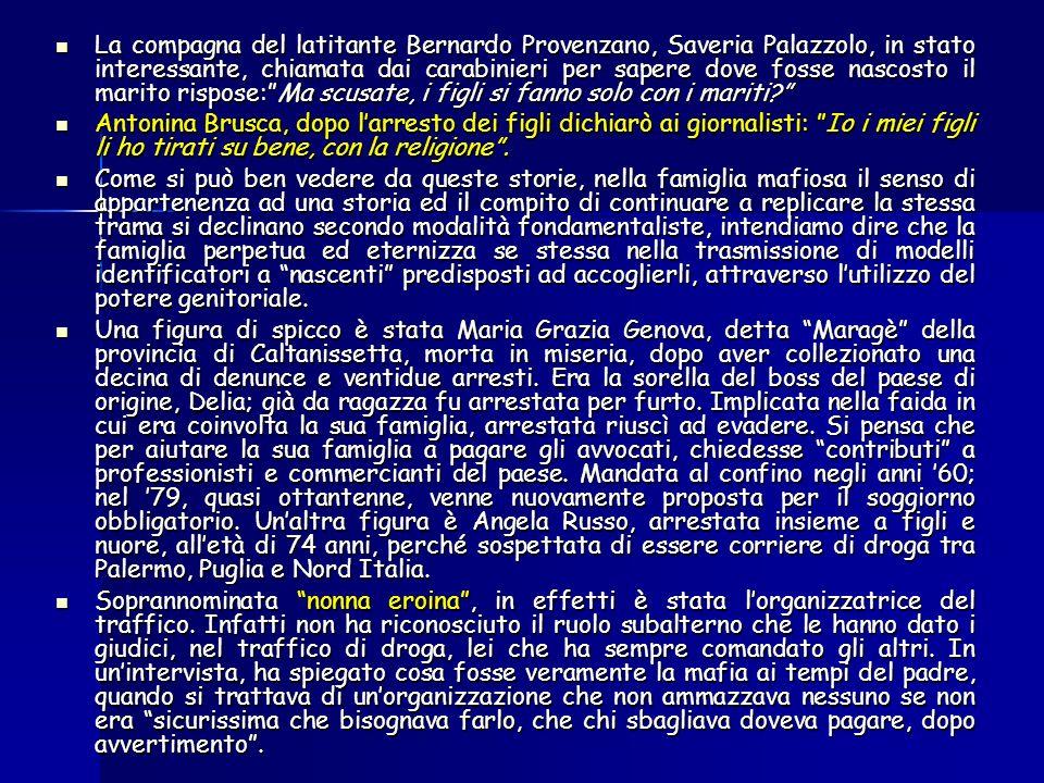 La compagna del latitante Bernardo Provenzano, Saveria Palazzolo, in stato interessante, chiamata dai carabinieri per sapere dove fosse nascosto il marito rispose: Ma scusate, i figli si fanno solo con i mariti