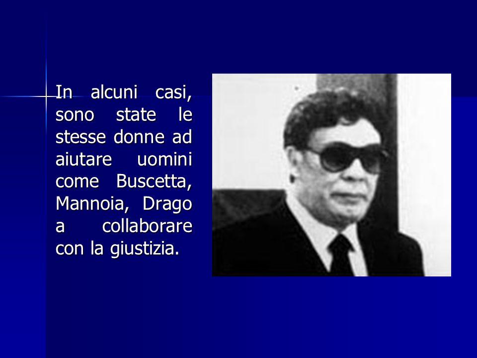 In alcuni casi, sono state le stesse donne ad aiutare uomini come Buscetta, Mannoia, Drago a collaborare con la giustizia.