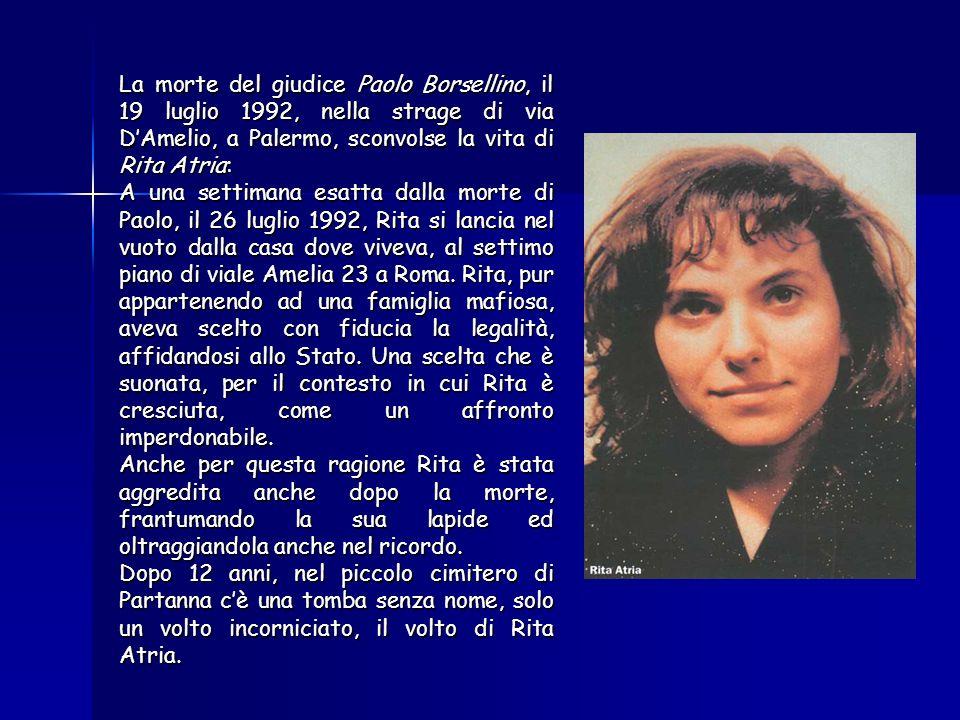 La morte del giudice Paolo Borsellino, il 19 luglio 1992, nella strage di via D'Amelio, a Palermo, sconvolse la vita di Rita Atria: