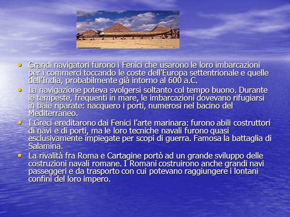 Grandi navigatori furono i Fenici che usarono le loro imbarcazioni per i commerci toccando le coste dell'Europa settentrionale e quelle dell'India, probabilmente già intorno al 600 a.C.