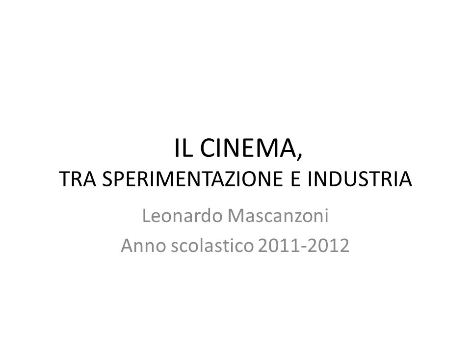 IL CINEMA, TRA SPERIMENTAZIONE E INDUSTRIA