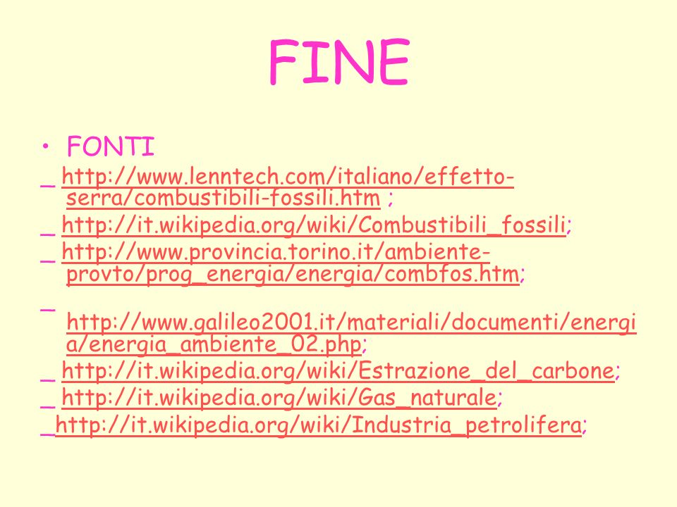 FINE FONTI. _ http://www.lenntech.com/italiano/effetto-serra/combustibili-fossili.htm ; _ http://it.wikipedia.org/wiki/Combustibili_fossili;